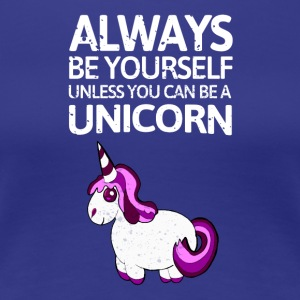 Always be youself unless youcan be a unicorn! - Frauen Premium T-Shirt