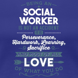 Love what you do - Social Worker - Frauen Premium T-Shirt