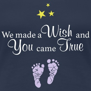 We made a Wish and You came True - Women's Premium T-Shirt