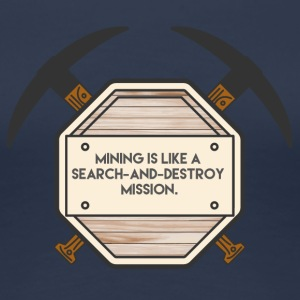 Mining: Mining is like a search-and-destroy - Women's Premium T-Shirt