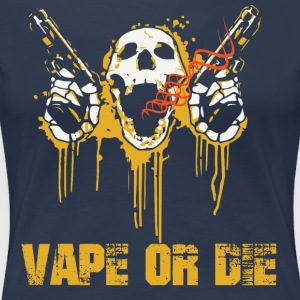 VAPE OR DIE - Women's Premium T-Shirt
