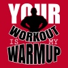Your workout is my warmup - Vrouwen Premium T-shirt