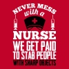 Never mess with a nurse, we get paid to stab you - Vrouwen Premium T-shirt