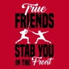 True friends stab you in the front - Koszulka damska Premium