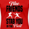 True friends stab you in the front - Women's Premium T-Shirt