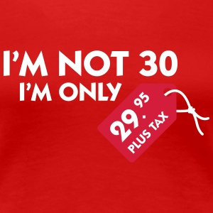 I'm Not 30, I'm Only 29,99 € Plus Tax - Women's Premium T-Shirt