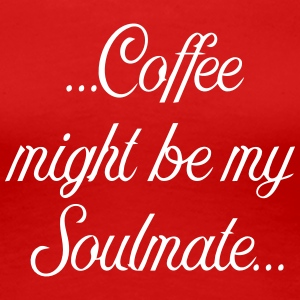 Coffee might be my soulmate - Frauen Premium T-Shirt
