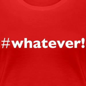 #whatever!