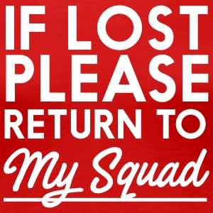 If Lost Please Return To My Squad