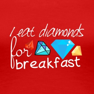 I eat precious stones for breakfast - diamonds - Women's Premium T-Shirt