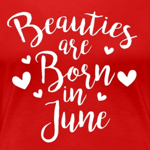 Beauties are born in June - Frauen Premium T-Shirt