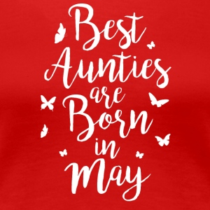 Best Aunties are born in May - Frauen Premium T-Shirt