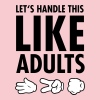 Let's Handle This Like Adults -Rock Paper Scissors - Vrouwen Premium T-shirt