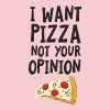 I Want Want Pizza - Not Your Opinion - Camiseta premium mujer