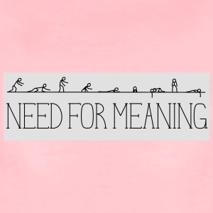 Need for meaning - Women's Premium T-Shirt