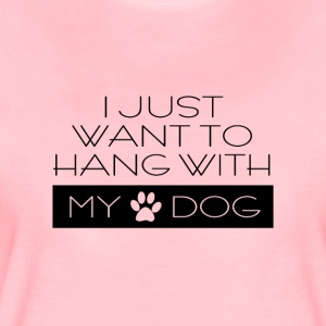 Just want to hang with my dog - Hund - Hundespruch - Frauen Premium T-Shirt
