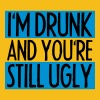 I'm Drunk And You're Still Ugly - Frauen Premium T-Shirt