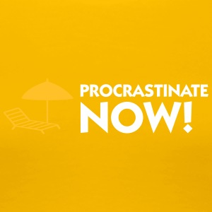 Procrastination Now! - T-shirt Premium Femme