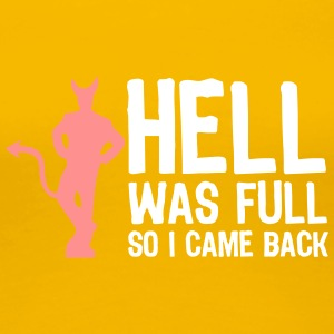 Hell Was Full. So I Came Back! - Women's Premium T-Shirt