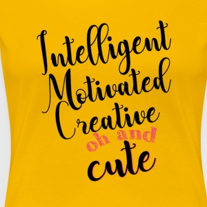 Intelligent, motivated, creative and cute - Women's Premium T-Shirt