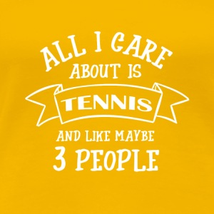 ALL I CARE ABOUT IS TENNIS - Frauen Premium T-Shirt