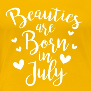 Beauties are born in July - Frauen Premium T-Shirt