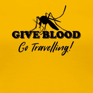 Give Blood Go Travelling - Women's Premium T-Shirt