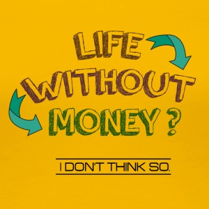 Life without money? - Women's Premium T-Shirt