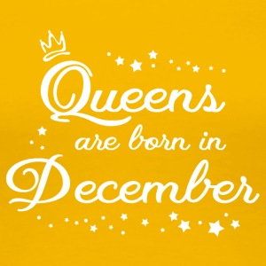 QUEENS ARE BORN IN DECEMBER - Frauen Premium T-Shirt