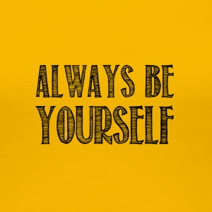 Always be yourself - T-shirt Premium Femme