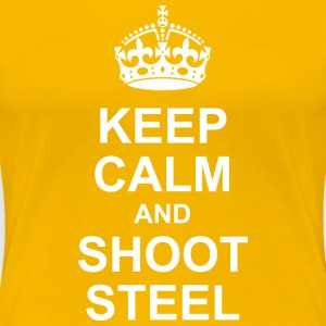 KEEP CALM and SHOOT STEEL - Frauen Premium T-Shirt