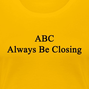 Always Be Closing! - Camiseta premium mujer