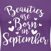 Beauties are born in September - Women's Premium T-Shirt