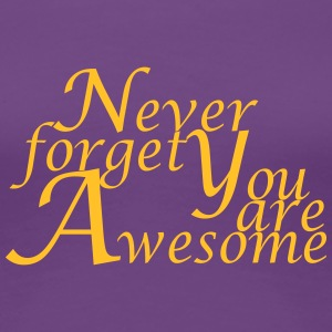 Never_forget_You_are_Awesome - Frauen Premium T-Shirt