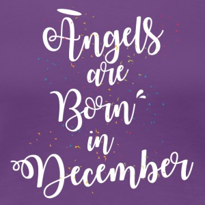 Angels are born in December - Women's Premium T-Shirt