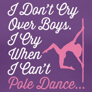 I don't cry over Boys I cry when i can't poledance - Frauen Premium T-Shirt