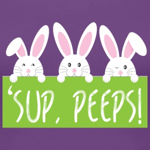 Easter / Easter Bunny:'Sup, Peeps! - Women's Premium T-Shirt