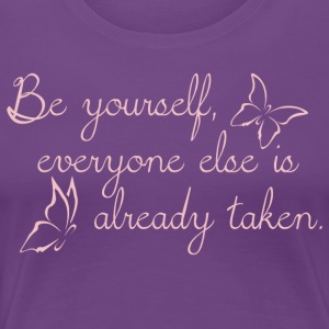 Be yourself everyone else is already taken - rosé - Frauen Premium T-Shirt