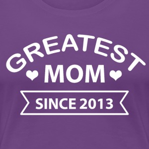 Greatest Mom since 2013 - Women's Premium T-Shirt