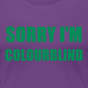 Sorry, ich bin Colourblind - Frauen Premium T-Shirt