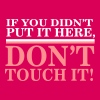 If you didn't put it here, don't touch it - Frauen Premium T-Shirt