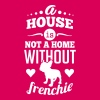 A house is not a home without a frenchie - Dame premium T-shirt