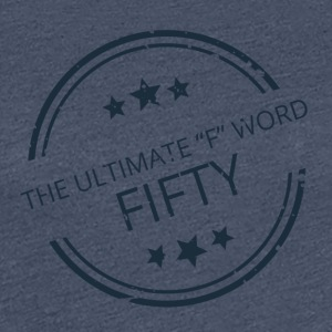 "50th Anniversary: ​​The Ultimate ""F"" Word: Fifty - Women's Premium T-Shirt"