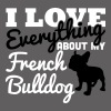 I Love Everything About My French Bulldog - Vrouwen Premium T-shirt