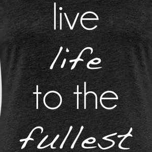 live life to the fullest - Frauen Premium T-Shirt