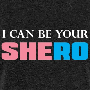 I can be your Shero T-Shirt