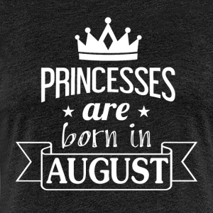 Princesses are born in AUGUST - Women's Premium T-Shirt