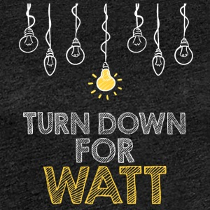 Electricians: Turn down for watt - Women's Premium T-Shirt