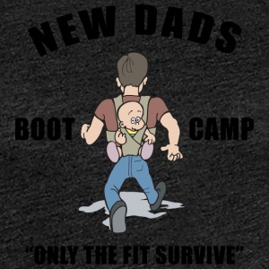 New Dad Boot Camp Only The Fit Survive - Women's Premium T-Shirt