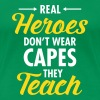 Real Heroes Don\'t Wear Capes - They Teach - Vrouwen Premium T-shirt